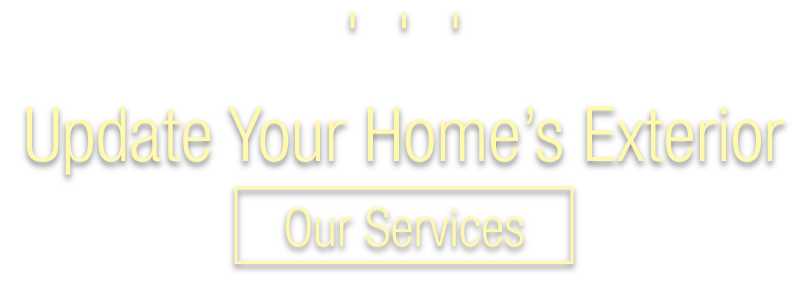 Update your home's exterior | Our Services